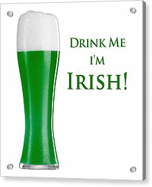 Drink Me I'm Irish Acrylic Print