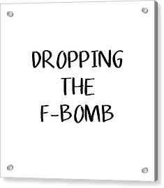 Dropping The F Bomb- Art By Linda Woods Acrylic Print