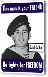 Dutch Sailor This Man Is Your Friend Acrylic Print by War Is Hell Store