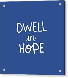 Dwell In Hope Acrylic Print