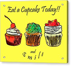 Eat A Cupcake Today . And Smile Acrylic Print by Wingsdomain Art and Photography