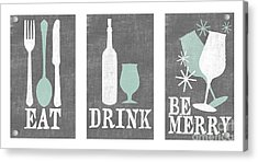Eat Drink Be Merry Acrylic Print