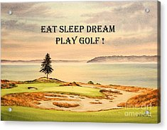 Acrylic Print featuring the painting Eat Sleep Dream Play Golf - Chambers Bay by Bill Holkham