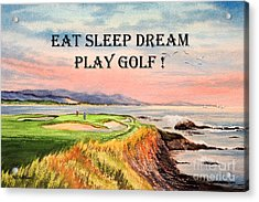 Acrylic Print featuring the painting Eat Sleep Dream Play Golf - Pebble Beach 7th Hole by Bill Holkham