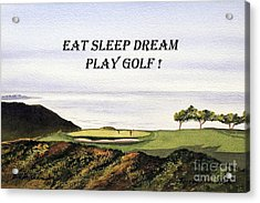 Acrylic Print featuring the painting Eat Sleep Dream Play Golf - Torrey Pines South Golf Course by Bill Holkham