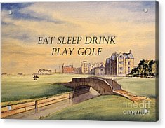 Acrylic Print featuring the painting Eat Sleep Drink Play Golf - St Andrews Scotland by Bill Holkham