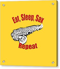 Eat Sleep Sax Repeat Acrylic Print