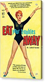 Eat Your Troubles Away Acrylic Print
