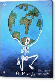 El Mundo Acrylic Print by Sonia Flores Ruiz