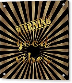 Acrylic Print featuring the painting Elegant Gold Warning Good Vibes Typography by Georgeta Blanaru