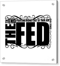 #endthefed Acrylic Print