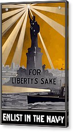 Enlist In The Navy - For Liberty's Sake Acrylic Print by War Is Hell Store