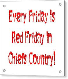 Acrylic Print featuring the digital art Every Friday Is Red Friday In Chiefs Country 1 by Andee Design