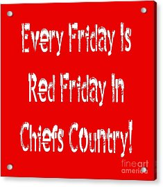 Acrylic Print featuring the digital art Every Friday Is Red Friday In Chiefs Country 2 by Andee Design