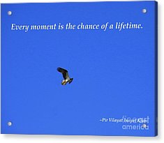 Every Moment Is The Chance Of A Lifetime Acrylic Print