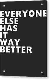 Everyone Else Has It Better- Art By Linda Woods Acrylic Print