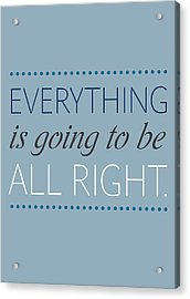 Everything Is Going To Be All Right Acrylic Print by Luzia Light