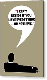 Everything Or Nothing - Mad Men Poster Don Draper Quote Acrylic Print