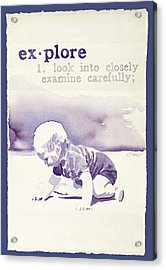 Explore Acrylic Print by Janice Crow