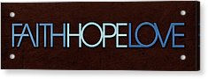 Faith-hope-love 1 Acrylic Print
