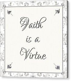 Faith Is A Virtue Acrylic Print