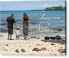 Family Time Is Sacred Time Acrylic Print