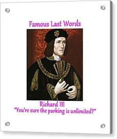 Famous Last Words - Richard IIi Acrylic Print