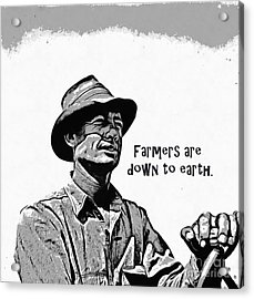 Farmers Are Down To Earth Acrylic Print