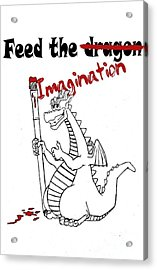 Feed The Imagination Acrylic Print