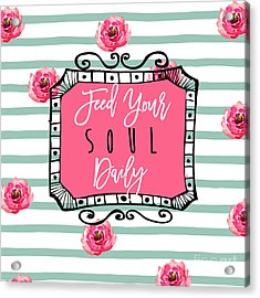 Feed Your Soul Daily Acrylic Print by Mindy Sommers