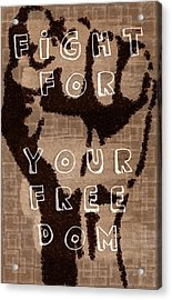 Fight For Your Freedom Acrylic Print by Andrea Barbieri
