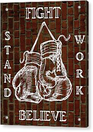 Fight Stand Work Believe Acrylic Print by Dan Sproul