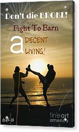 Fight To Earn A Living Acrylic Print