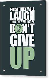 First They Will Laugh Then They Will Copy Dont Give Up Gym Motivational Quotes Poster Acrylic Print