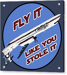 Fly It Like You Stole It Acrylic Print