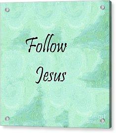 Follow Jesus Acrylic Print by Eloise Schneider