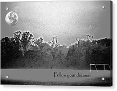 Follow Your Dreams Acrylic Print