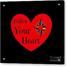 Follow Your Heart 2016 Acrylic Print by Padre Art