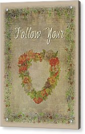 Follow Your Heart Motivational Acrylic Print
