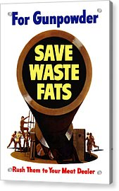 For Gunpowder Save Waste Fats Acrylic Print by War Is Hell Store