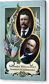 For President - Theodore Roosevelt And For Vice President - Charles W Fairbanks Acrylic Print by International  Images