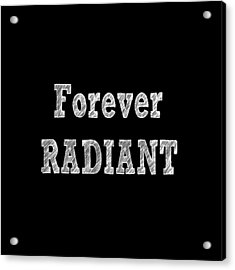 Forever Radiant Positive Self Love Quote Prints Beauty Quotes Acrylic Print