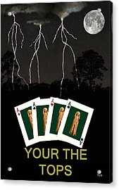 Four Aces Your The Tops Acrylic Print by Eric Kempson
