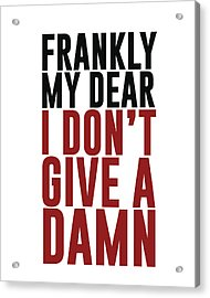 Frankly My Dear, I Don't Give A Damn Acrylic Print