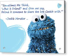 Friendship Is.. - Cookie Monster Cute Friendship Quotes.. 2 Acrylic Print