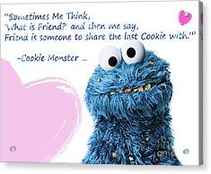 Friendship Is.. - Cookie Monster Cute Friendship Quotes.. 3 Acrylic Print by Prar Kulasekara