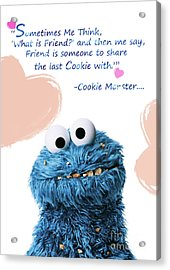 Friendship Is.. - Cookie Monster Cute Friendship Quotes.. 5  Acrylic Print
