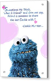 Friendship Is.. - Cookie Monster Cute Friendship Quotes.. 6  Acrylic Print