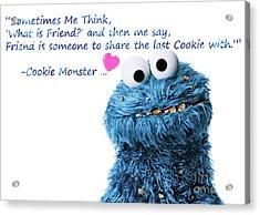 Friendship Is.. - Cookie Monster Cute Friendship Quotes..1  Acrylic Print by Prar Kulasekara