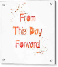 From This Day Forward Acrylic Print